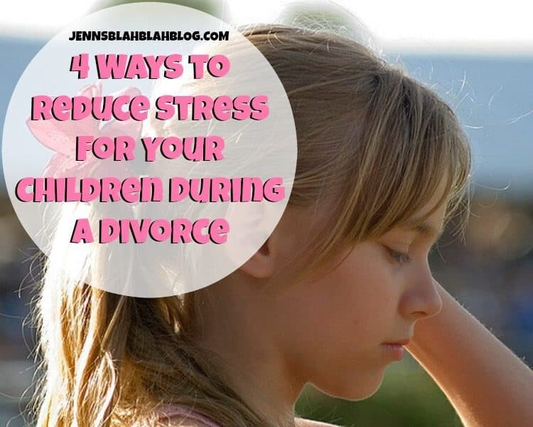 4 Ways to Reduce Stress for Your Children During a Divorce