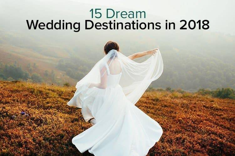 15 Dream Wedding Destinations in 2018
